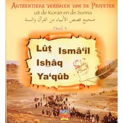 Authentieke verhalen van de Profeten uit de Koran en de Sunnah - Deel 3 - Lut, Isma'il, Ishaq en Ya'qub